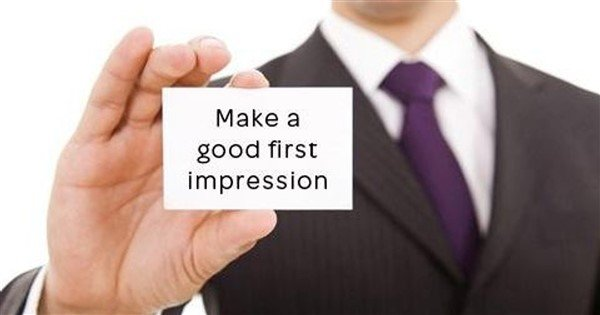 First impression is the Last impression.